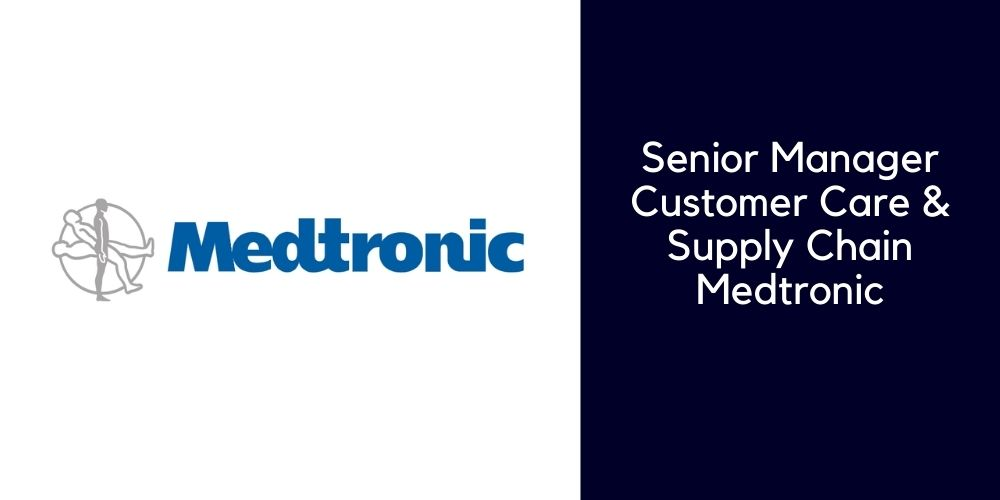 Senior Manager <br> Customer Care & Supply Chain Medtronic