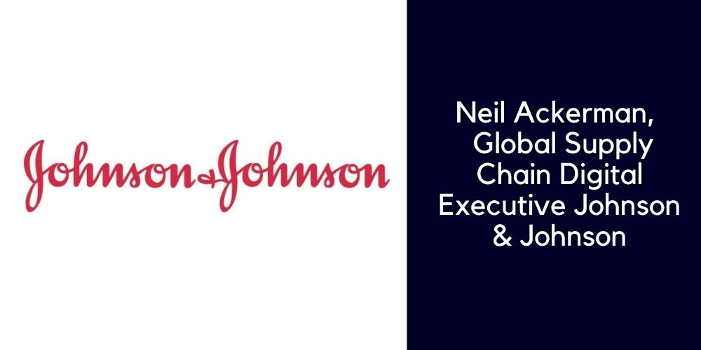 Neil Ackerman,  Global Supply Chain Digital Executive Johnson & Johnson