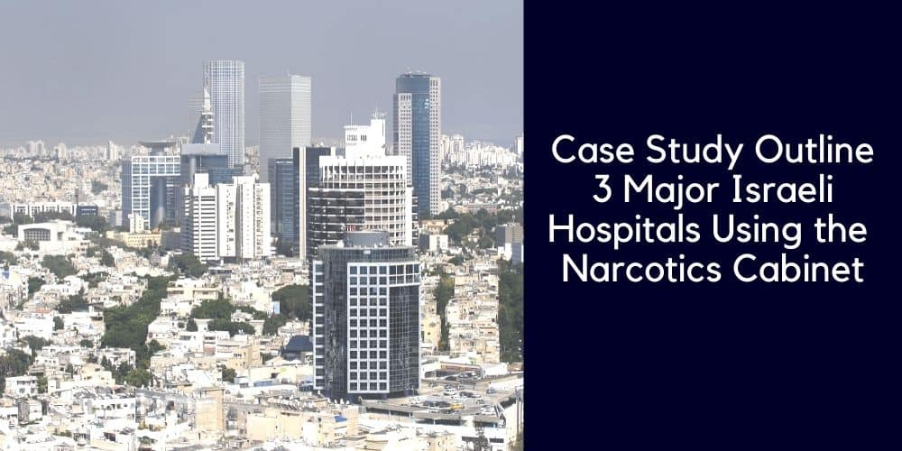 Case Study Outline 3 Major Israeli Hospitals Using the  Narcotics Cabinet